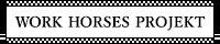 WORK HORSES PROJEKT